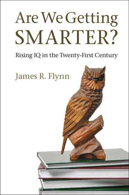 Are We Getting Smarter? By Flynn, James R.